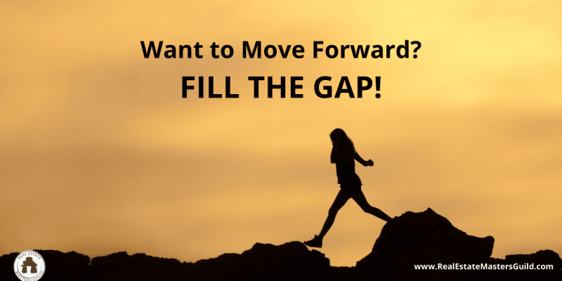 move forward in your real estate business by filling the gap